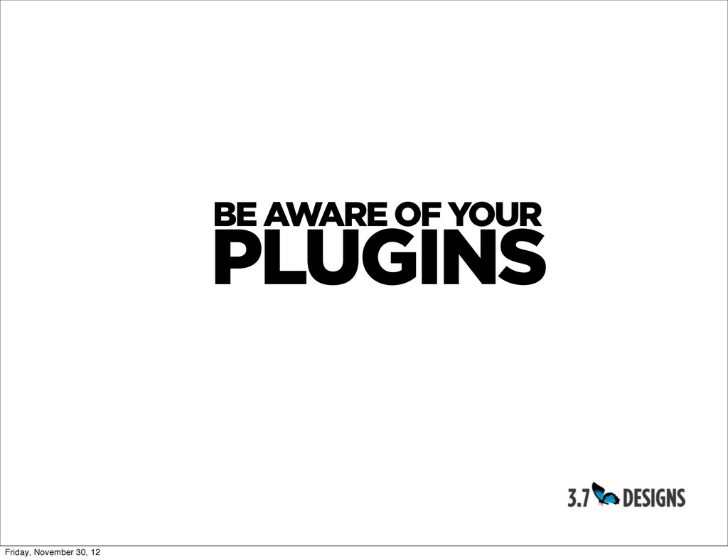 PLUGINS BE AWARE OF YOUR Friday, November 30, 12