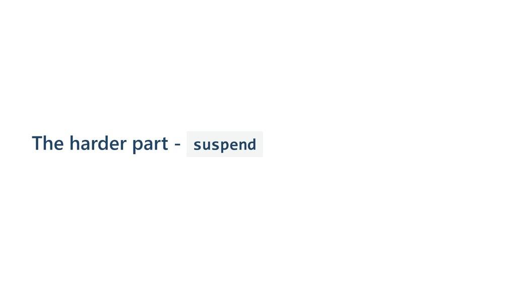 The harder part - suspend