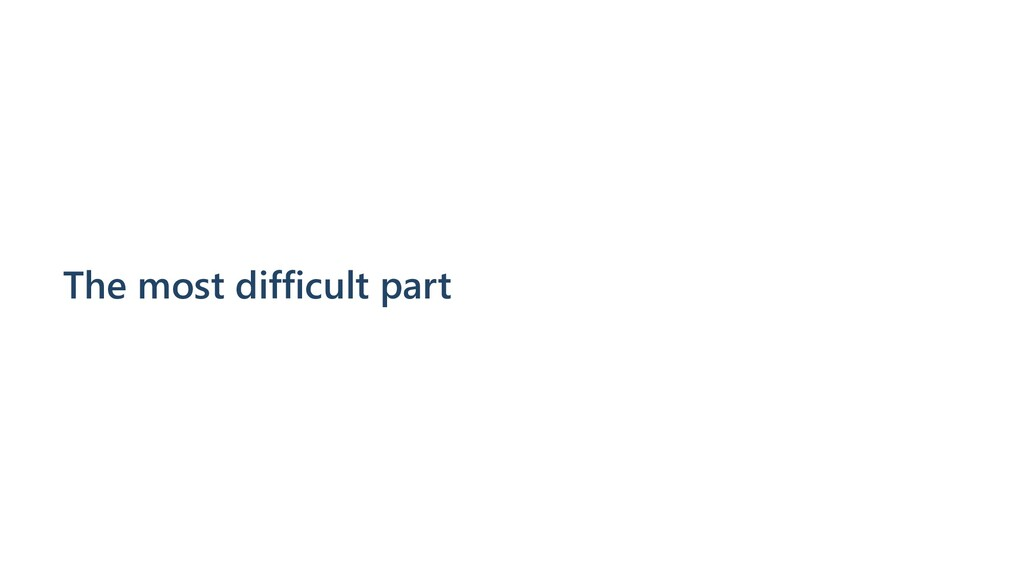 The most difficult part