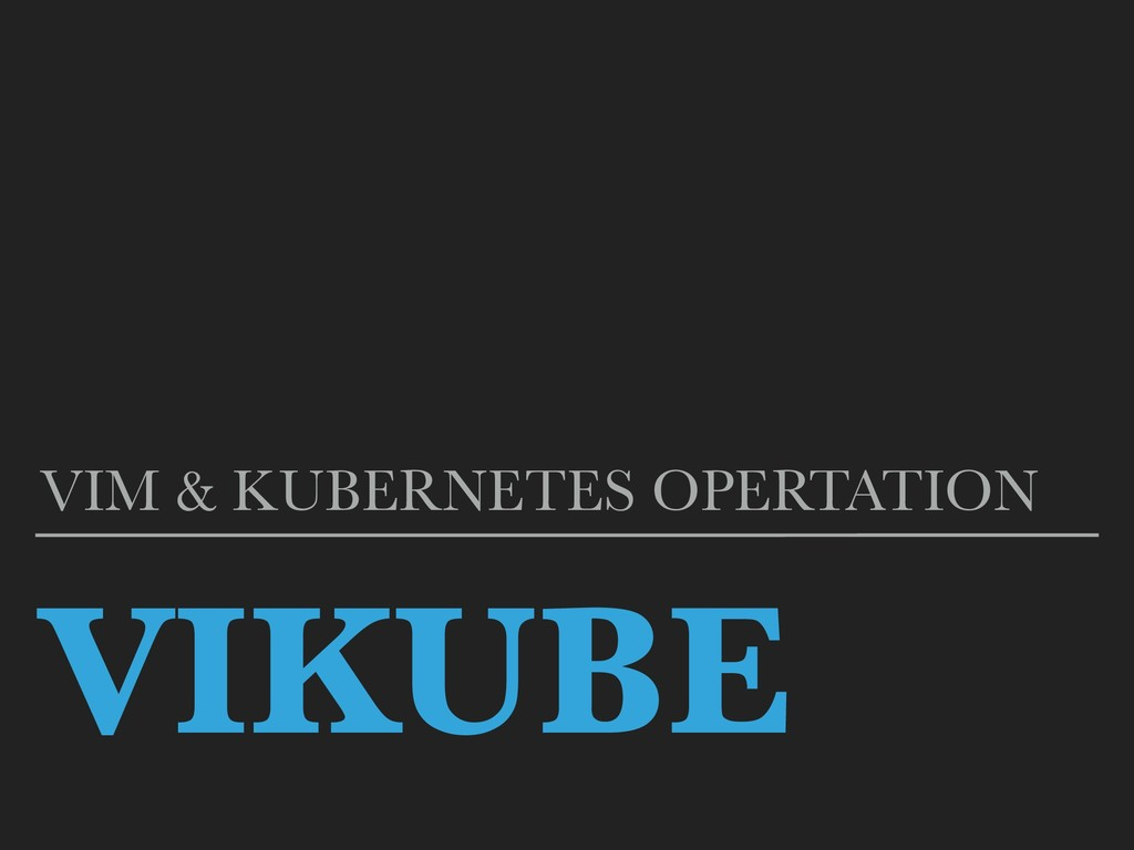 VIKUBE VIM & KUBERNETES OPERTATION