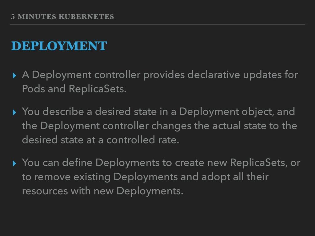 5 MINUTES KUBERNETES DEPLOYMENT ▸ A Deployment ...