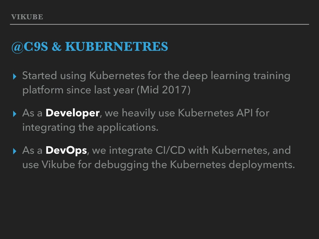 VIKUBE @C9S & KUBERNETRES ▸ Started using Kuber...