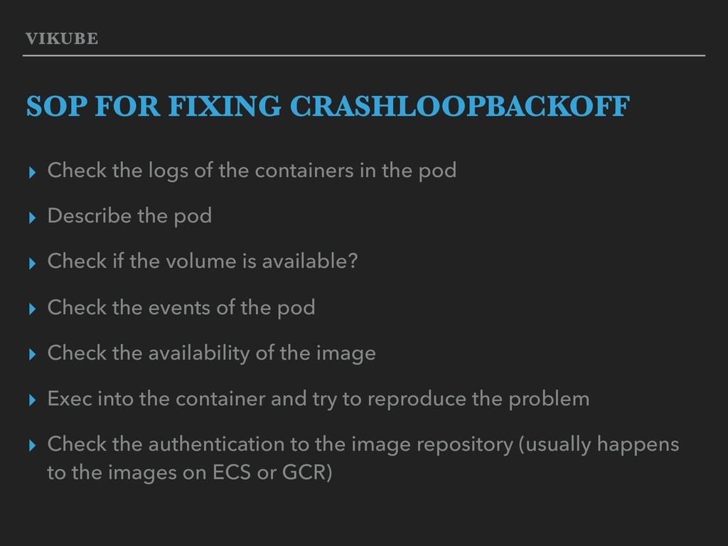 VIKUBE SOP FOR FIXING CRASHLOOPBACKOFF ▸ Check ...