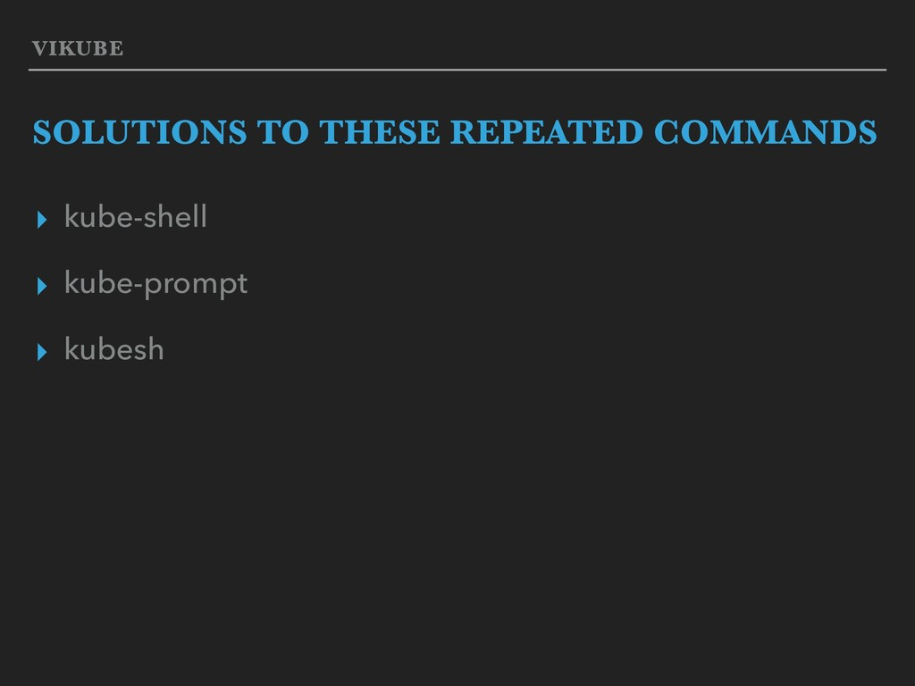 VIKUBE SOLUTIONS TO THESE REPEATED COMMANDS ▸ k...