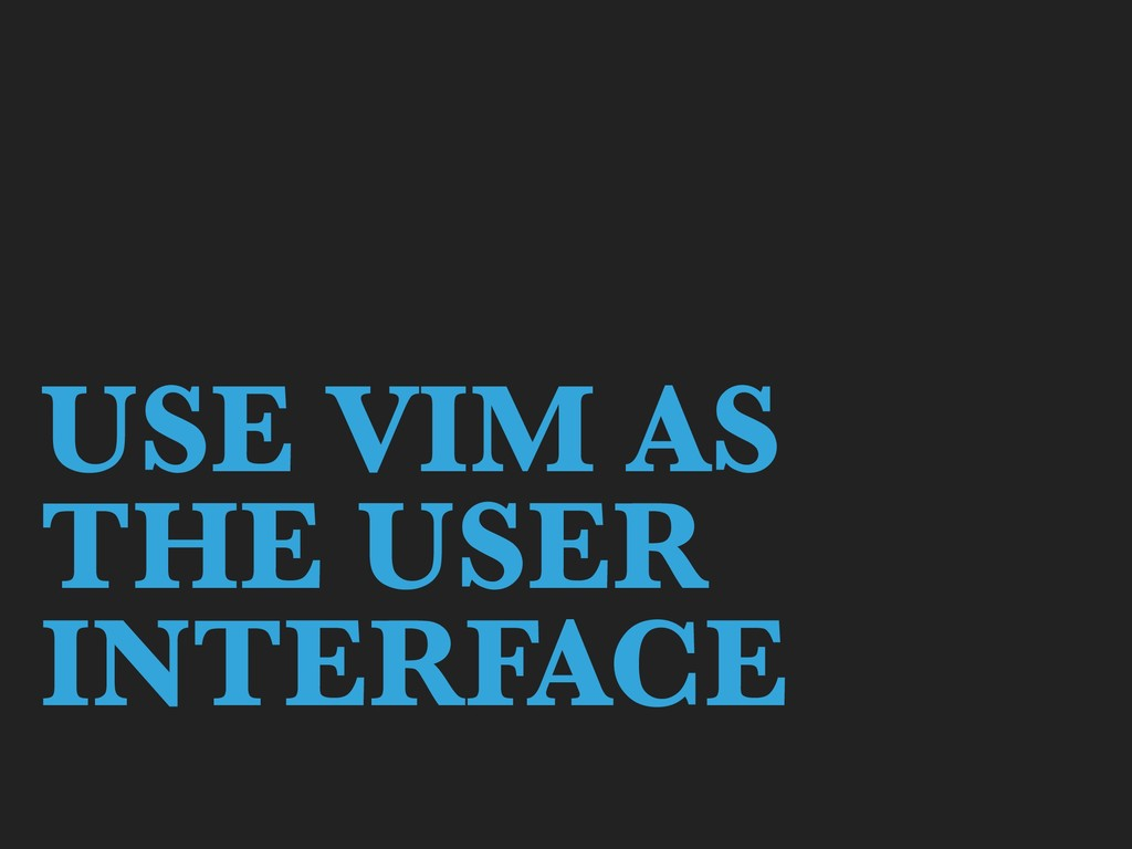 USE VIM AS THE USER INTERFACE