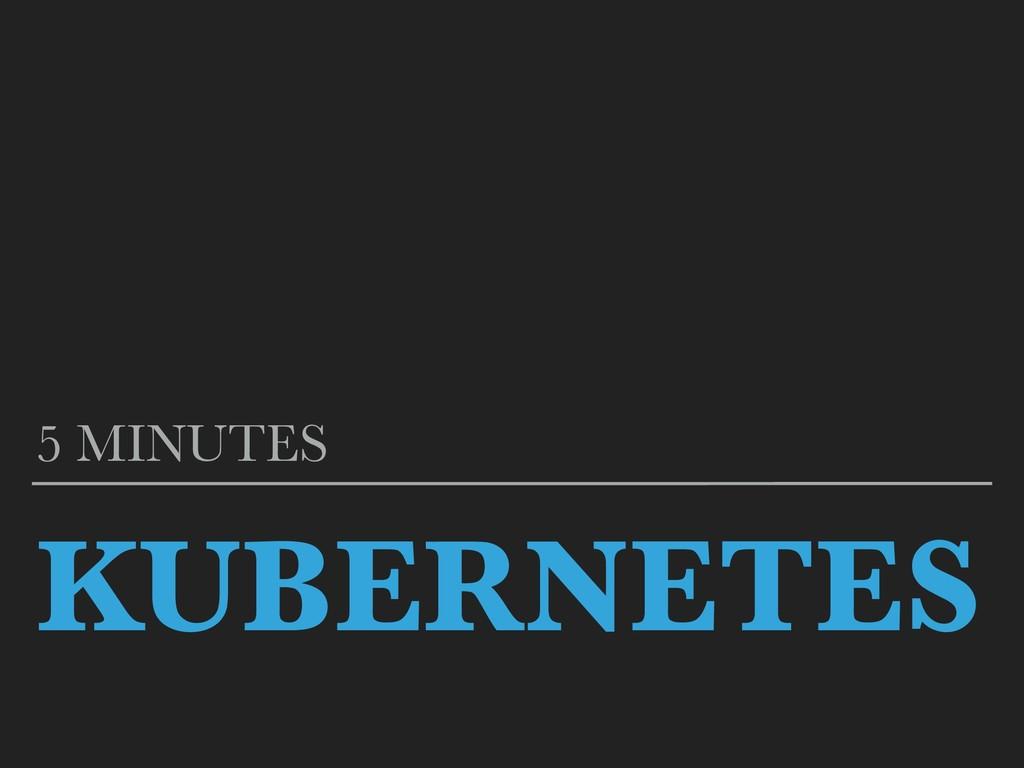 KUBERNETES 5 MINUTES