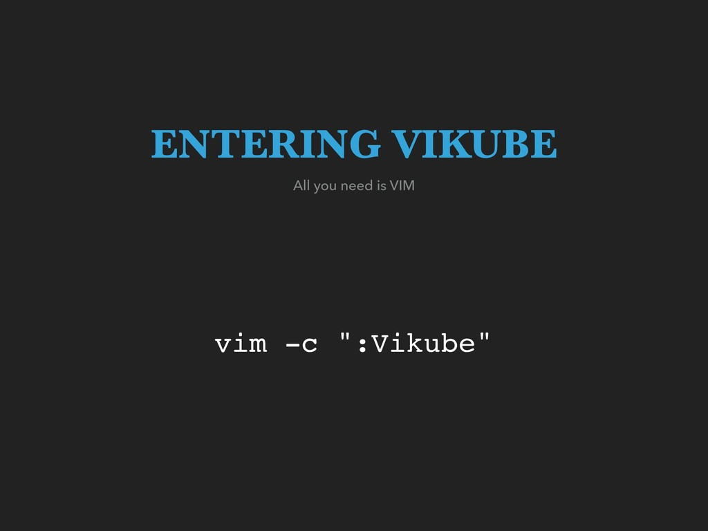 "vim -c "":Vikube"" All you need is VIM ENTERING V..."