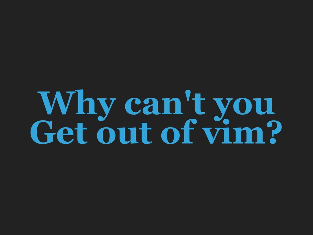 Why can't you Get out of vim?