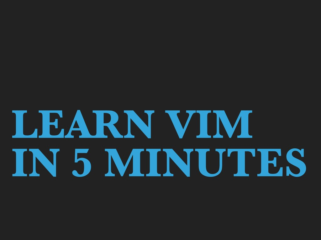 LEARN VIM IN 5 MINUTES