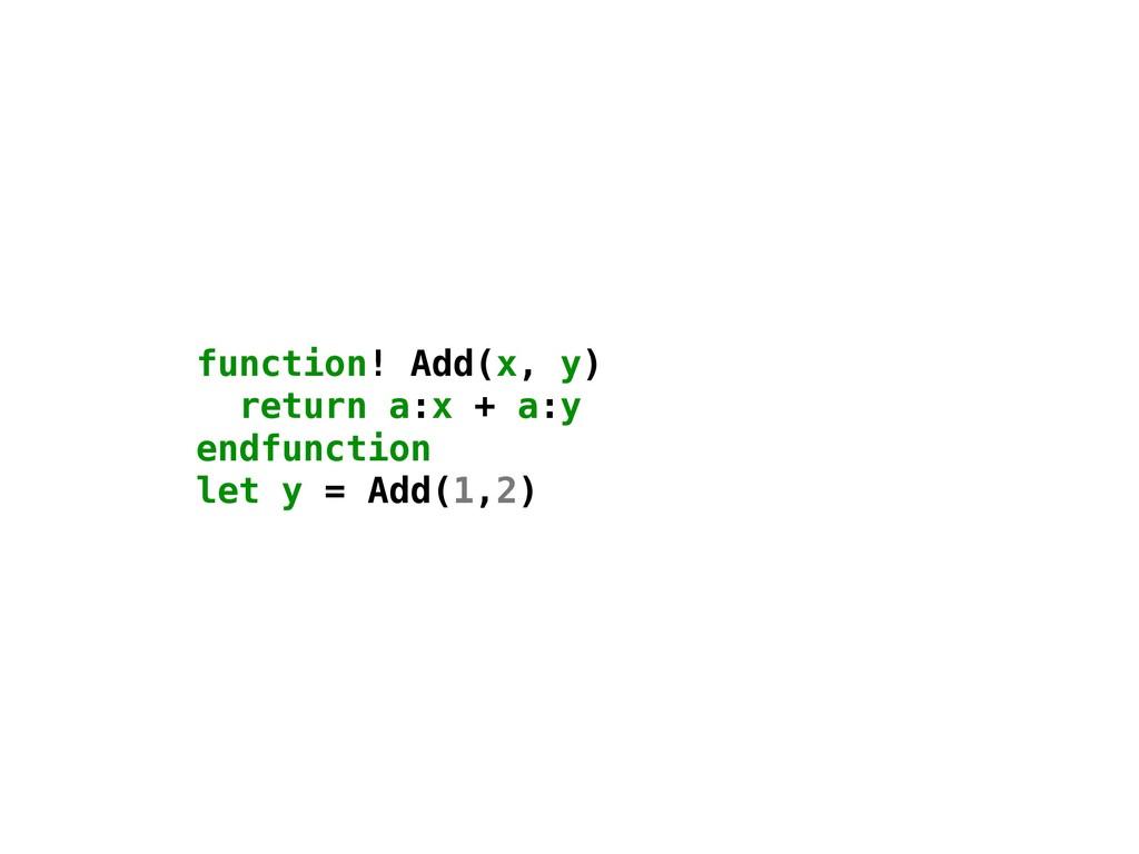 function! Add(x, y) return a:x + a:y endfunctio...