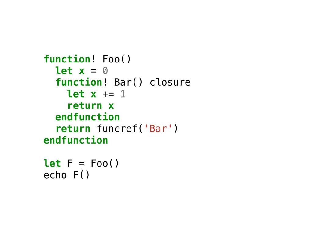 function! Foo() let x = 0 function! Bar() closu...