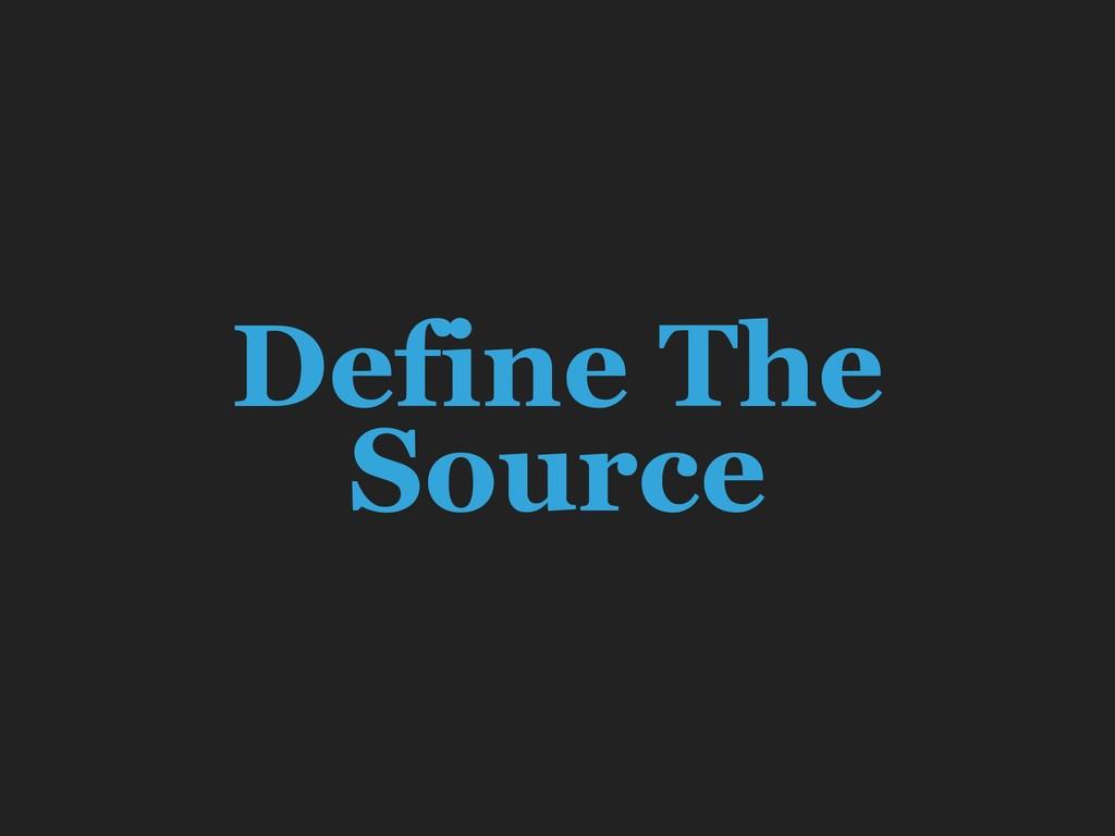 Define The Source