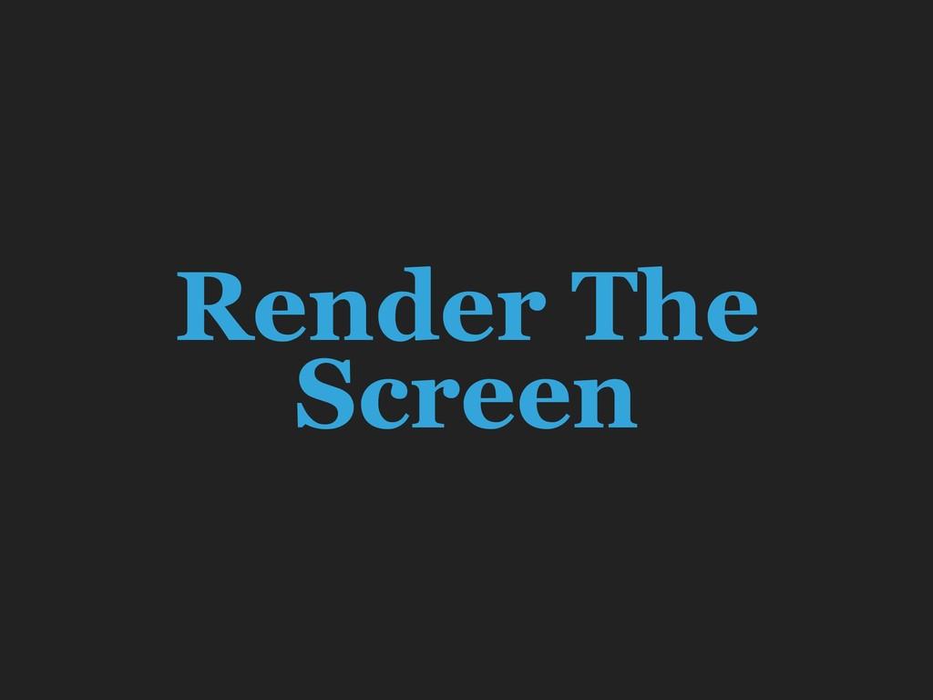 Render The Screen
