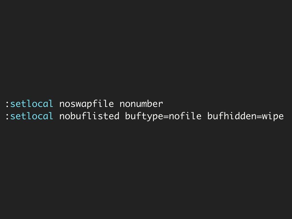 :setlocal noswapfile nonumber :setlocal nobufli...