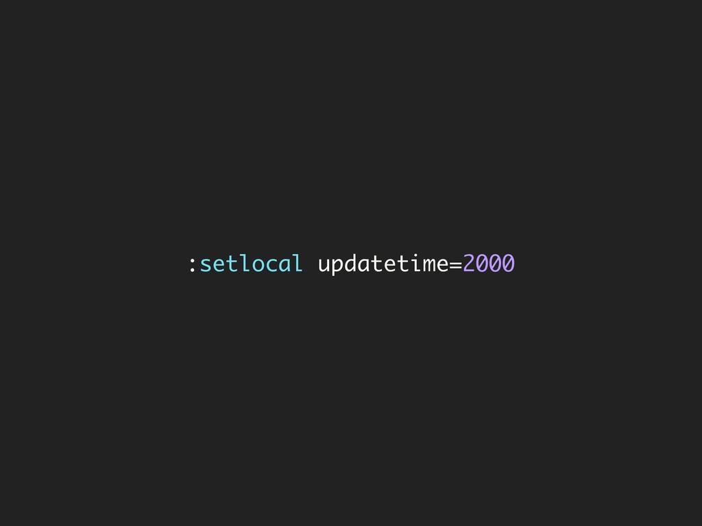 :setlocal updatetime=2000