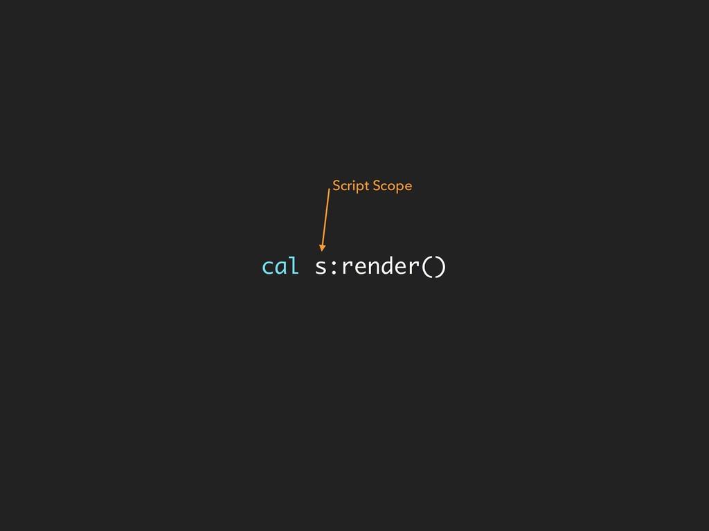 cal s:render() Script Scope