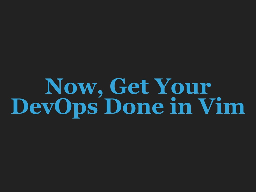 Now, Get Your DevOps Done in Vim
