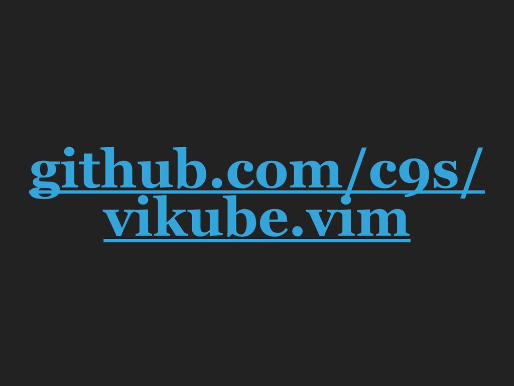 github.com/c9s/ vikube.vim