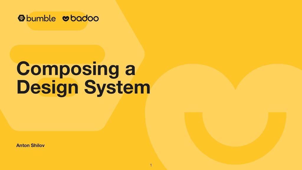 Anton Shilov Composing a Design System 1