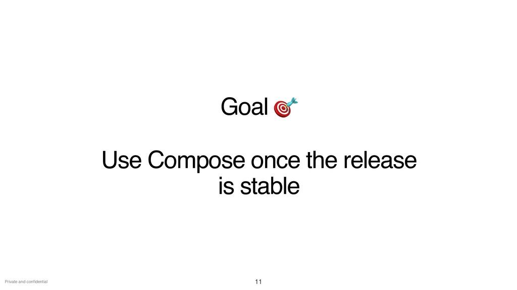 Private and con fi dential Goal 🎯    Use Compos...