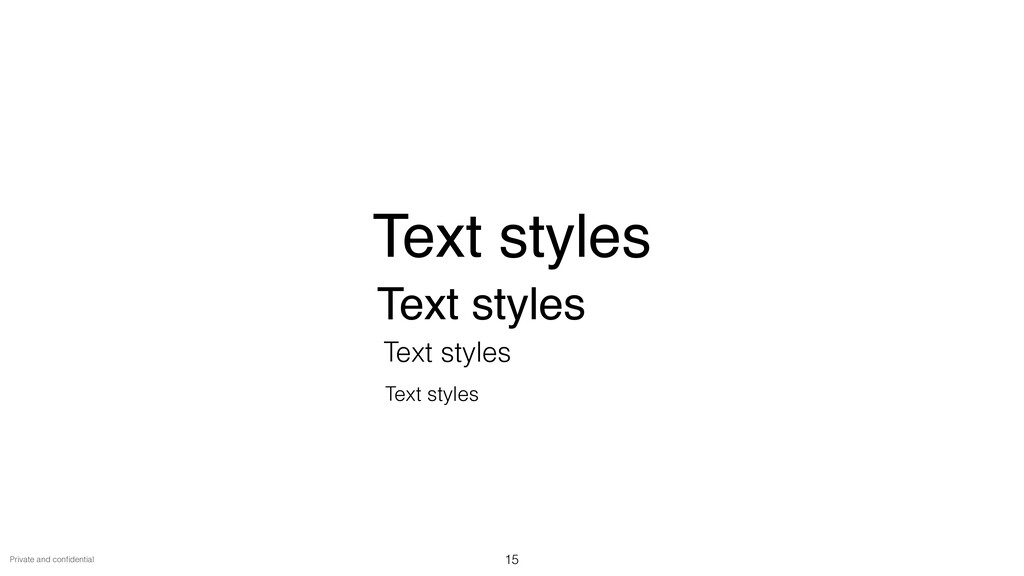 Private and con fi dential 15 Text styles Text ...