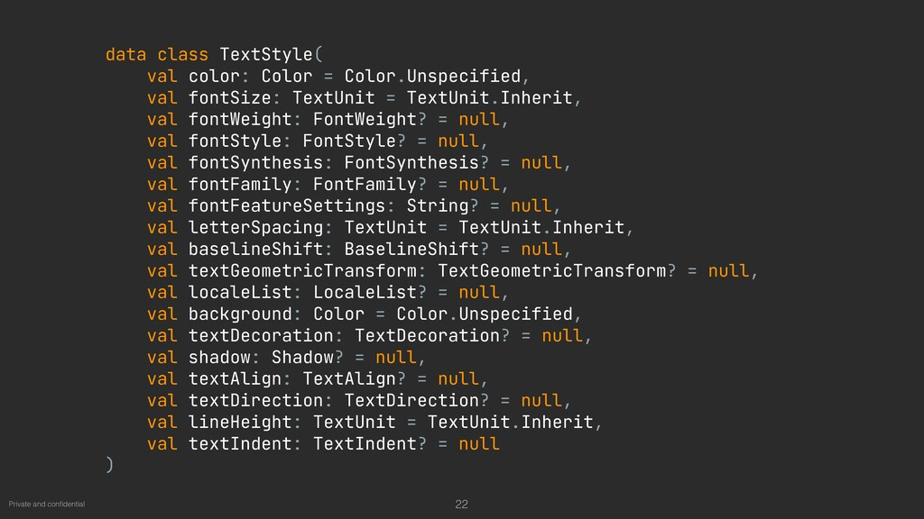 Private and con fi dential data class TextStyle...