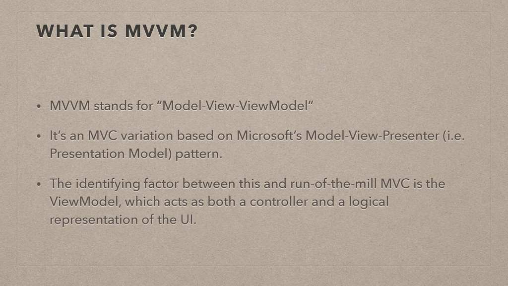 "WHAT IS MVVM? • MVVM stands for ""Model-View-Vie..."