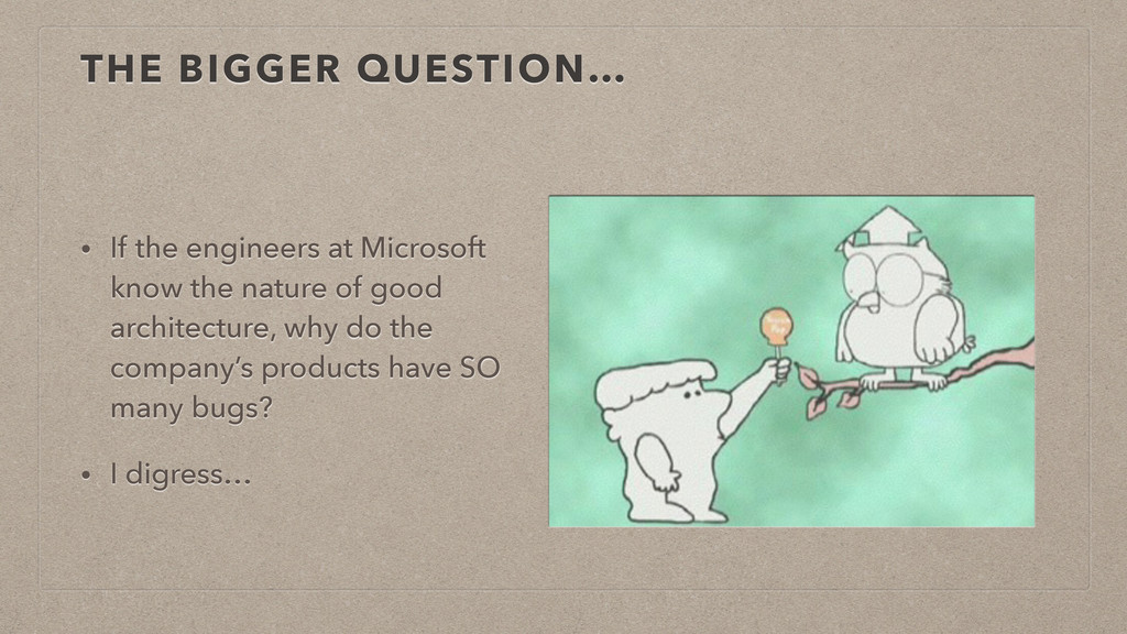 THE BIGGER QUESTION… • If the engineers at Micr...