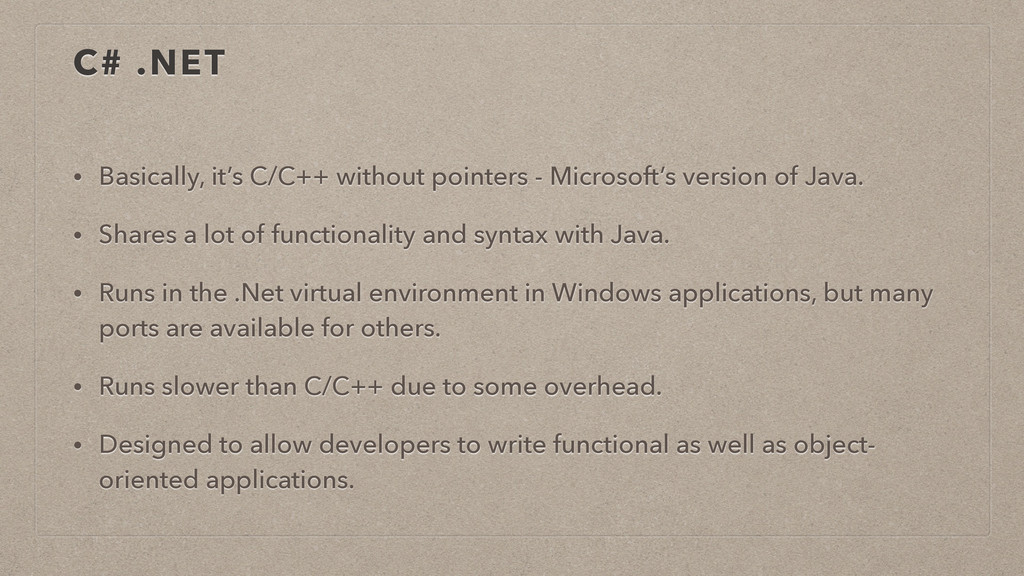 C# .NET • Basically, it's C/C++ without pointer...