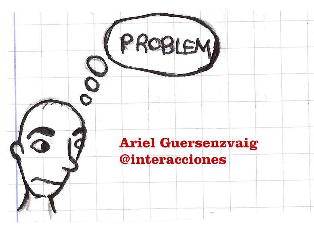 Ariel Guersenzvaig @interacciones
