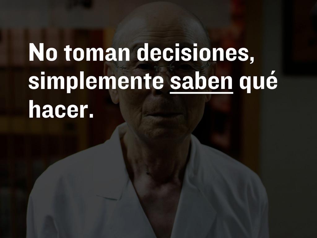 No toman decisiones, simplemente saben qué hace...
