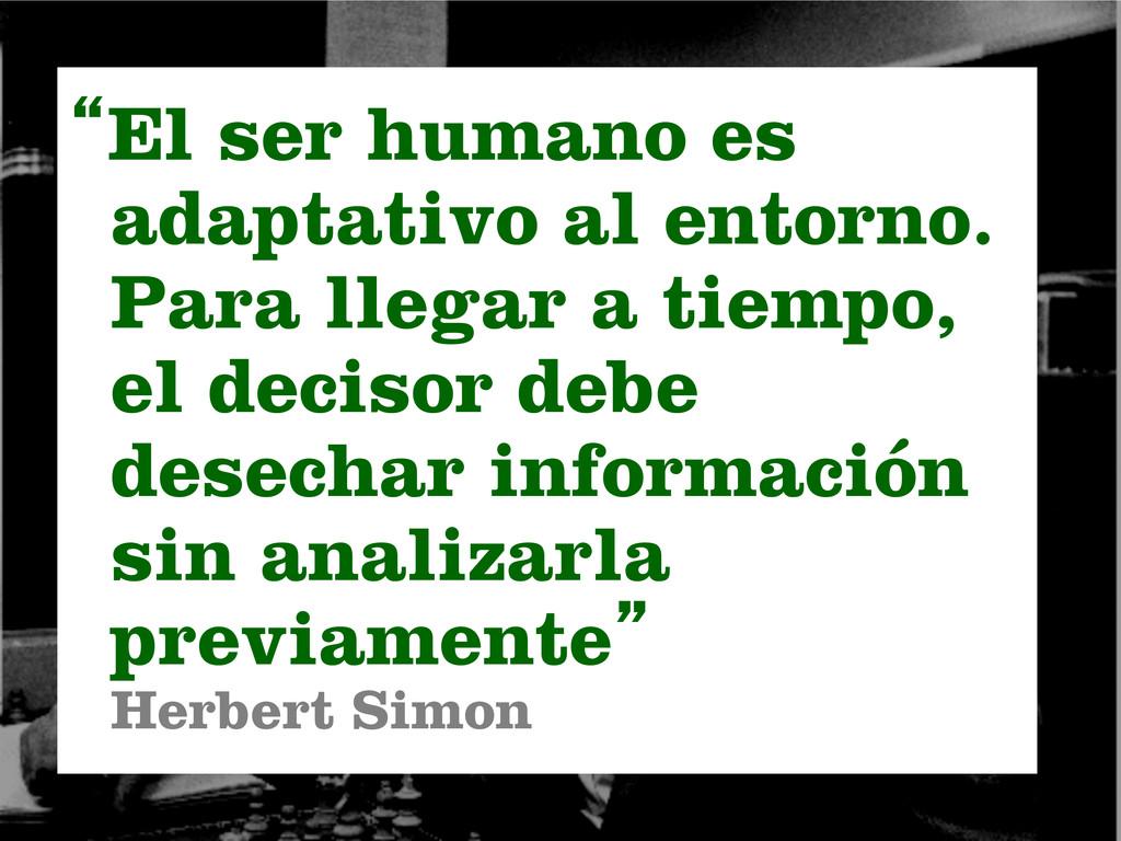 """""""El ser humano es adaptativo al entorno. Para l..."""