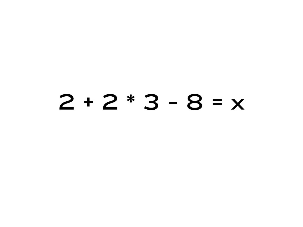 2 + 2 * 3 - 8 = x