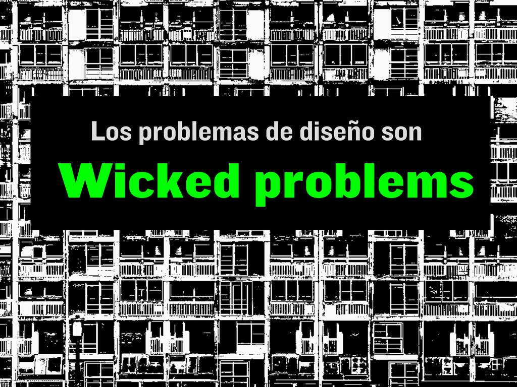 Los problemas de diseño son Wicked problems
