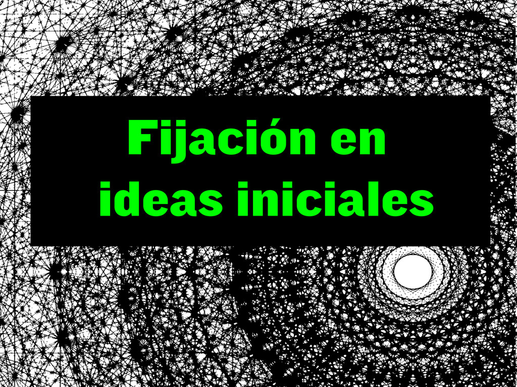 Fijación en ideas iniciales