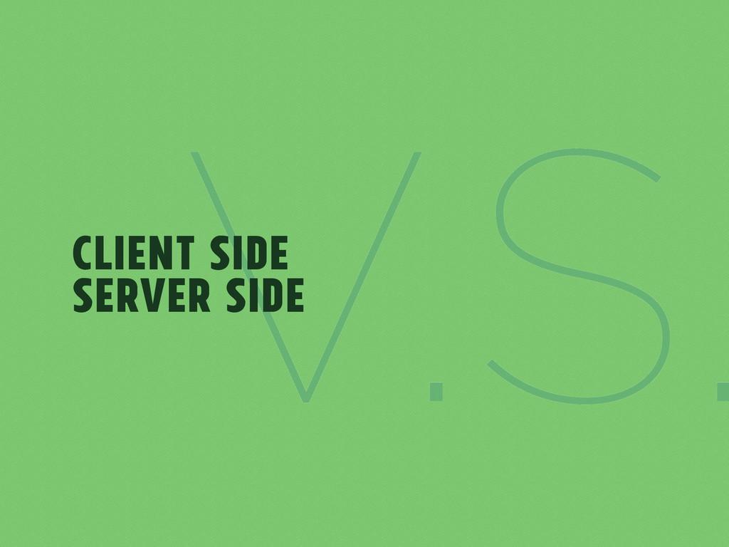 V.S. Client Side Server Side