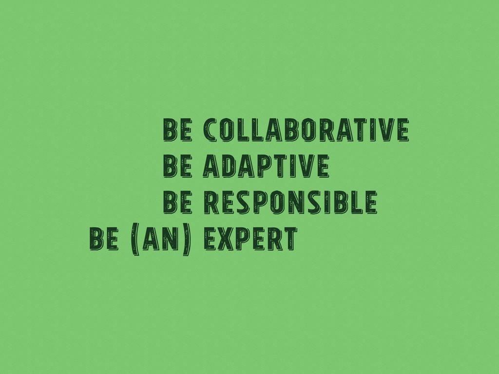 Be Collaborative Be Adaptive Be responsible Be ...