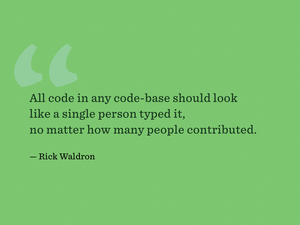 """"""" All code in any code-base should look like a ..."""
