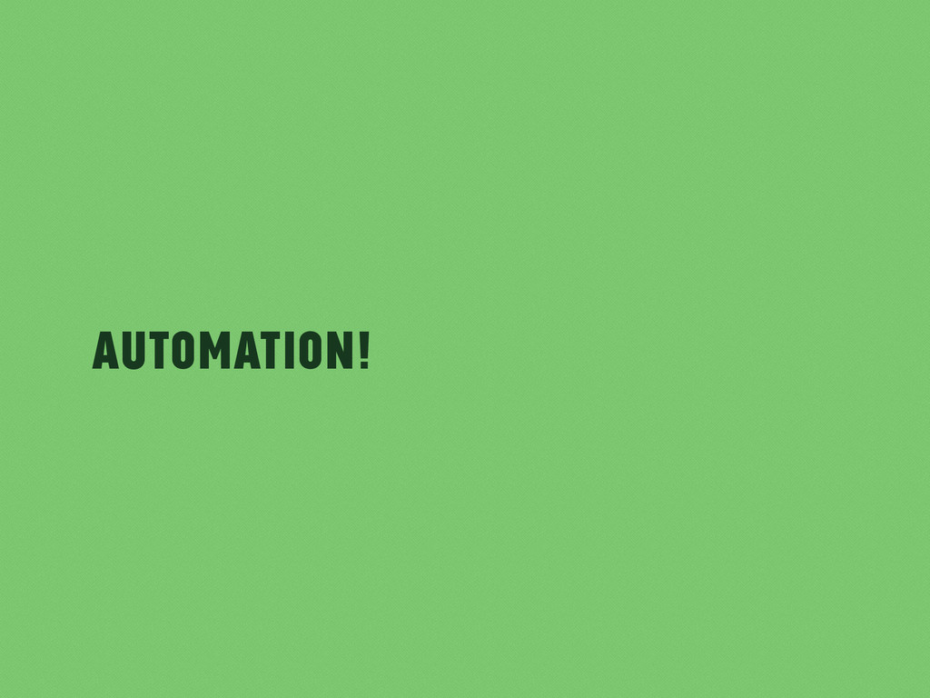 Automation!