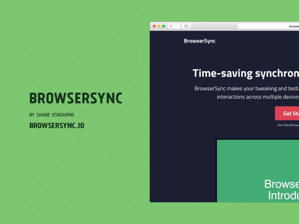 BrowserSync by Shane Osbourne browsersync.io
