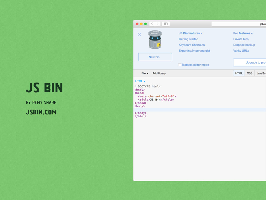 JS Bin by Remy Sharp jsbin.com