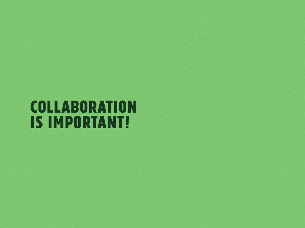 Collaboration is Important!