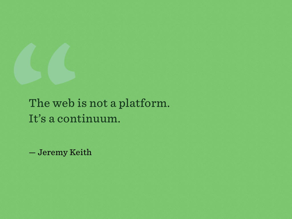 """"""" The web is not a platform. It's a continuum. ..."""