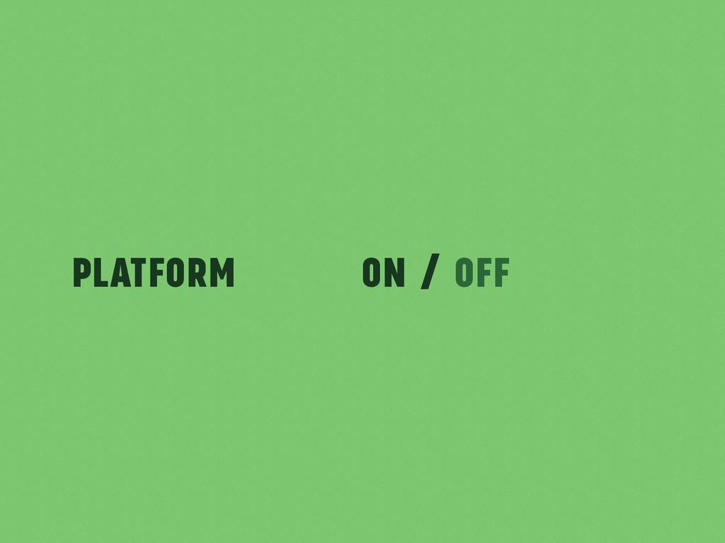 PlatForm On / OFF
