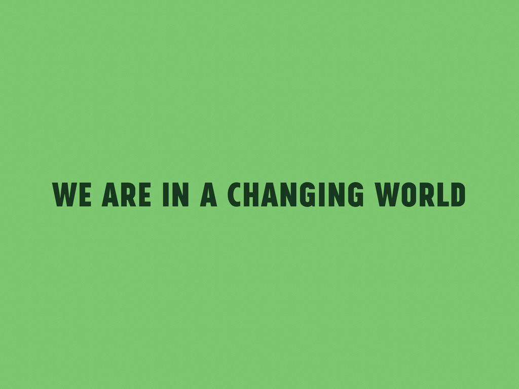 We Are in a Changing World
