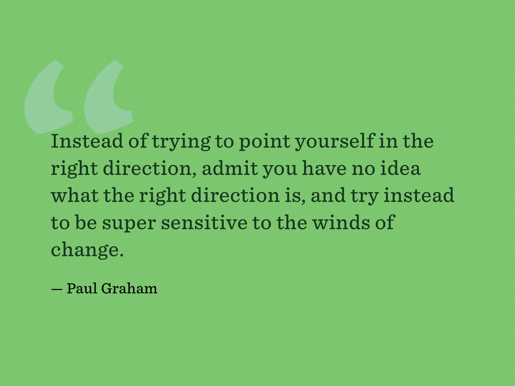 """ Instead of trying to point yourself in the ri..."