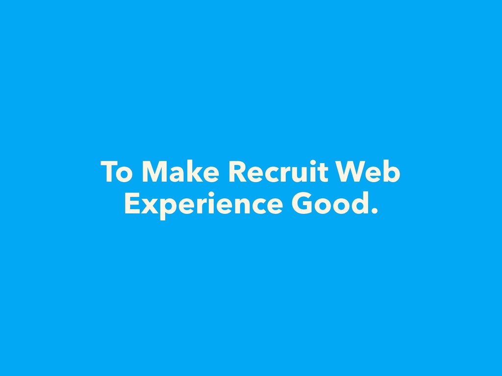 To Make Recruit Web Experience Good.
