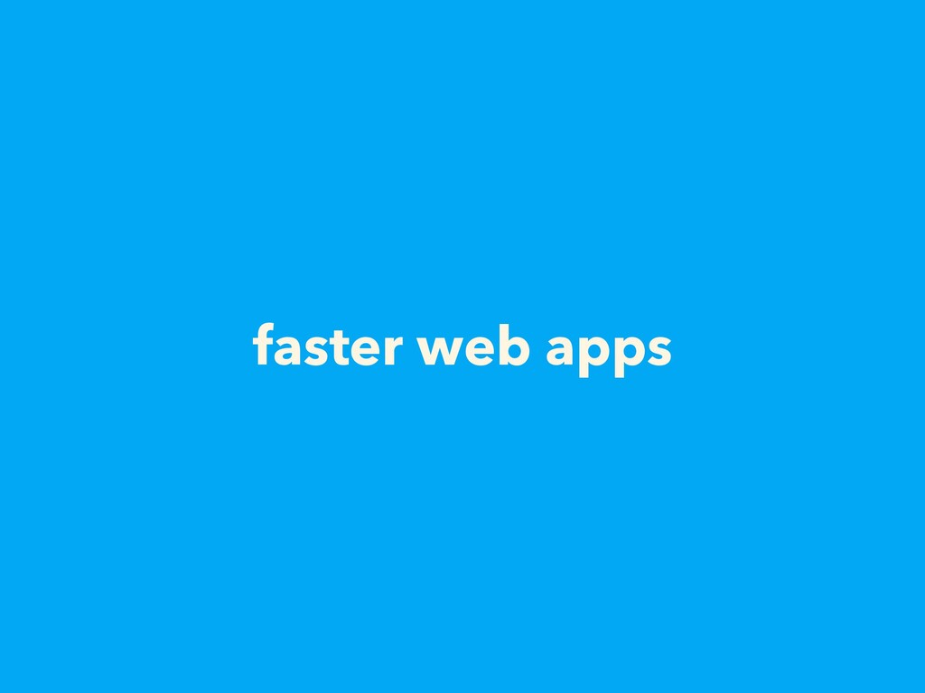 faster web apps