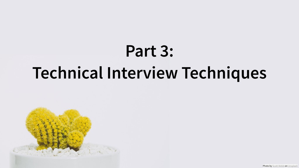 Part 3: Technical Interview Techniques Photo by...