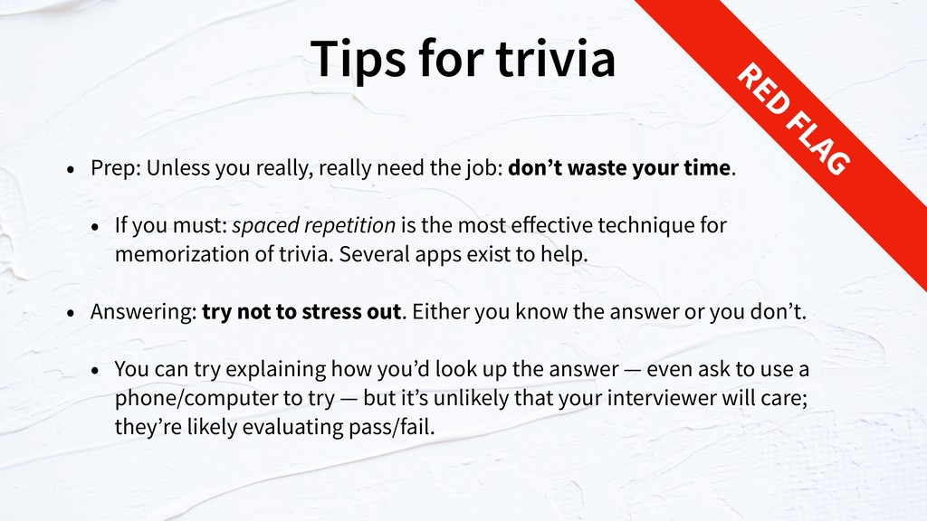 Tips for trivia • Prep: Unless you really, real...